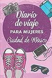 Diario De Viaje Para Mujeres Ciudad de México: 6x9 Diario de viaje I Libreta para listas de tareas I Regalo perfecto para tus vacaciones en Ciudad de México
