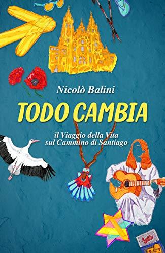 Todo Cambia: il Viaggio della Vita sul Cammino di Santiago (Italian Edition)