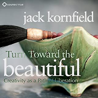 Turn Toward the Beautiful     Creativity as a Path of Liberation              By:                                                                                                                                 Jack Kornfield PhD                               Narrated by:                                                                                                                                 Jack Kornfield PhD                      Length: 1 hr and 57 mins     Not rated yet     Overall 0.0