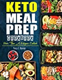 Keto Meal Prep Cookbook: More Than A Ketogenic Cookbook 1001 Delicious Keto Diet Recipes with 4 Foolproof Step-by-step Keto Meal Plans For Entering, Maintaining Ketosis, and Long-Term Keto lifestyle