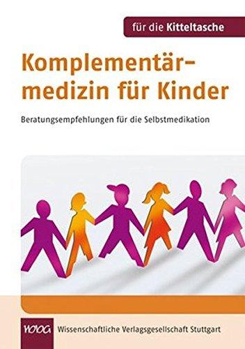 Komplementärmedizin für Kinder. Für die Kitteltasche: Beratungsempfehlungen für die Selbstmedikation by Birgit Emde (2012-06-22)