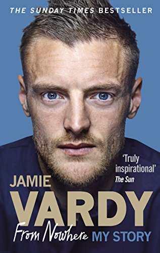 Jamie Vardy: From Nowhere, My Story (English Edition)