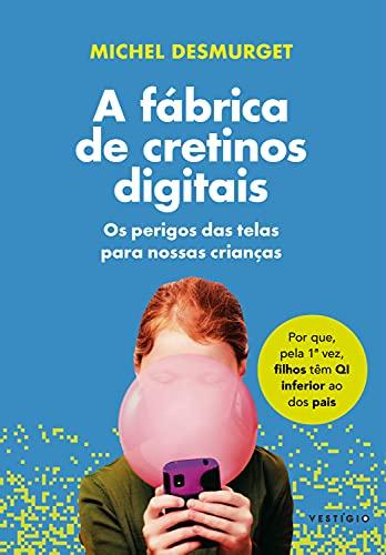 A fábrica de cretinos digitais: Por que, pela 1ª vez, filhos têm QI inferior ao dos pais