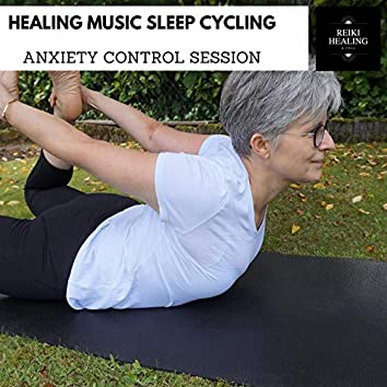 Healing Music Sleep Cycling - Anxiety Control Session