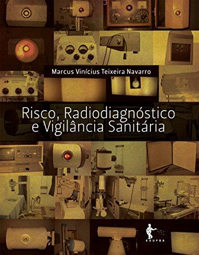 Risco, radiodiagnóstico e vigilância sanitária (Portuguese Edition)