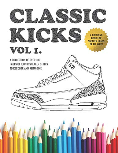 Classic Kicks Vol. 1: An Stress Relieving Adult Coloring Book For Sneaker Heads