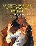 Le cento più belle poesie d'amore italiane: Da Dante a De André