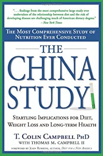 The China Study: The Most Comprehensive Study of Nutrition Ever Conducted and the Startling Implications for Diet, Weight ...