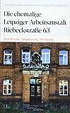 Die ehemalige Leipziger Arbeitsanstalt Riebeckstraße 63: Verwahrung, Ausgrenzung, Verfolgung