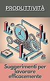 Produttività: Suggerimenti per lavorare efficacemente