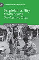 Bangladesh at Fifty: Moving beyond Development Traps (Palgrave Studies in Economic History)