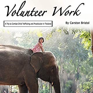 Volunteer Work: A Trip to Combat Child Trafficking and Prostitution in Thailand audiobook cover art