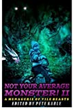 Not Your Average Monster, Vol. 2: A Menagerie of Vile Beasts (Volume 2)