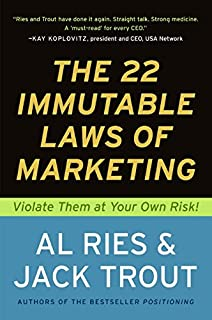 22 Immutable Laws of Marketing: Violate Them at Your Own Risk
