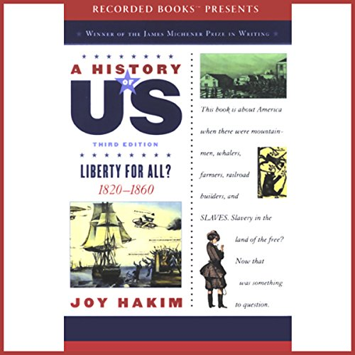 Liberty for All?     A History of US, Book 5              By:                                                                                                                                 Joy Hakim                               Narrated by:                                                                                                                                 Christina Moore                      Length: 5 hrs and 41 mins     56 ratings     Overall 4.4