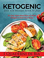 Ketogenic Diet for Women After 50 2021: 30-Day Keto Meal Plan to Shed Weight e Heal Your Body
