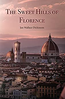 The Sweet Hills of Florence by [Jan Wallace Dickinson]