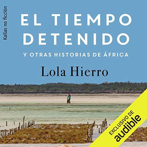 Page de couverture de El tiempo detenido y otras historias de África (Narración en Castellano) [The Time Stopped and Other Stories of Africa] (Narration in Spanish)