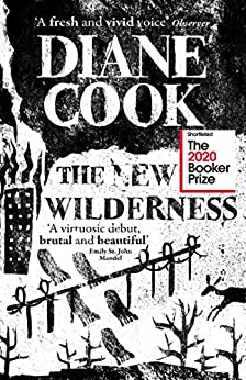 The New Wilderness: SHORTLISTED FOR THE BOOKER PRIZE 2020 by [Diane Cook]