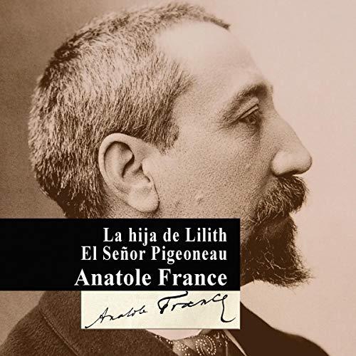 La hija de Lilith - El Señor Pigeoneau [Lilith's Daughter - Mr. Pigeoneau] Audiobook By Anatole France cover art