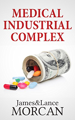 MEDICAL INDUSTRIAL COMPLEX: The $ickness Industry, Big Pharma and Suppressed Cures (The Underground Knowledge Series Book 3) by [James Morcan, Lance Morcan, Denis Toovey]