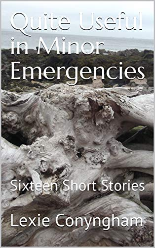 Quite Useful in Minor Emergencies : Sixteen Short Stories by [Lexie Conyngham]