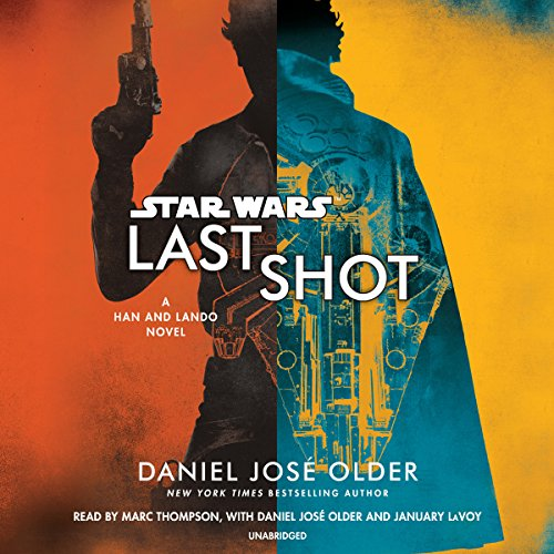Last Shot     Star Wars              Written by:                                                                                                                                 Daniel José Older                               Narrated by:                                                                                                                                 Marc Thompson,                                                                                        Daniel José Older,                                                                                        January LaVoy                      Length: 11 hrs and 12 mins     92 ratings     Overall 4.2