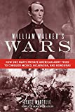 Image of William Walker's Wars: How One Man's Private American Army Tried to Conquer Mexico, Nicaragua, and Honduras
