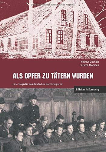 Als Opfer zu Tätern wurden: Eine Tragödie aus deutscher Nachkriegszeit