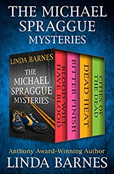 The Michael Spraggue Mysteries: Blood Will Have Blood, Bitter Finish, Dead Heat, and Cities of the Dead by [Linda Barnes]