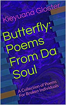 Butterfly: Poems From Da Soul: A Collection of Poems For Broken Individuals by [Kieyuana Gloster]