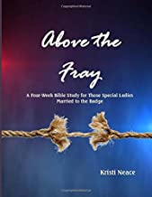 Above the Fray: A Four-Week Bible Study for Those Special Ladies Married to the Badge