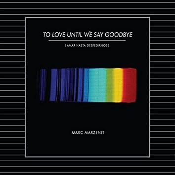To Love Until We Say Goodbye