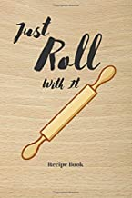 Just Roll With It: Blank Recipe Journal/Book to Write in Favorite Recipes and Meals