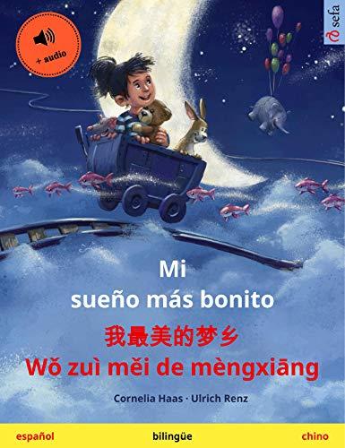 Mi sueño más bonito – 我最美的梦乡 Wǒ zuì měi de mèngxiāng (español – chino): Libro infantil bilingüe, con audiolibro (Sefa Libros ilustrados en dos idiomas)