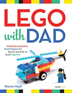 Lego with Dad: Creatively Awesome Brick Projects for Parents and Kids to Build Together