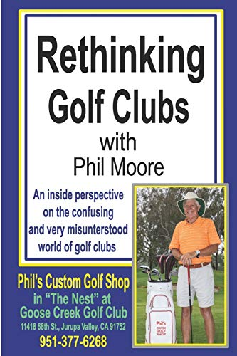 Rethinking Golf Clubs: An inside perspective on the confusing and very misunderstood world of golf clubs