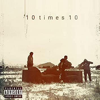 10 times 10 (feat. Monte' & Xican Brown)