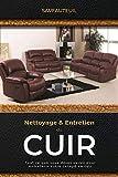 NETTOYAGE ET ENTRETIEN DU CUIR: Tout ce que vous devez savoir pour entretenir votre canapé en cuir (French Edition)