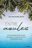 Entre azules: Una novela sobre el poder sanador del pasado y la importancia de valorar el presente sea cual sea