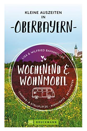 Wochenend und Wohnmobil. Kleine Auszeiten in Oberbayern.: Die besten Camping- und Stellplätze, alle Highlights und Aktivitäten. NEU 2020. (Wochenend & Wohnmobil)