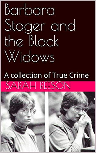 Barbara Stager and the Black Widows: A collection of True Crime (English Edition)