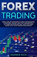 Forex Trading: Simple online investment guide for beginners. Strategies, secrets and fundamentals of trade psychology will help you earn money with your trading investments.