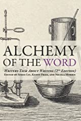 Alchemy of the Word: Writers Talk About Writing: 2nd Edition Paperback