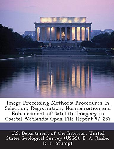 Image Processing Methods: Procedures in Selection, Registration, Normalization and Enhancement of Satellite Imagery in Coastal Wetlands: Open-File Report 97-287