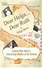 Dear Helga, Dear Ruth: Letters That Bind a Friendship Shattered by History