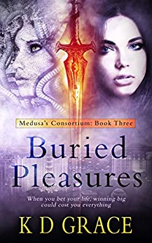 Buried Pleasures: An Urban Fantasy Novel (The Medusa Consortium Book 3) by [K D Grace]