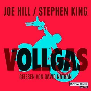 Vollgas                   Autor:                                                                                                                                 Joe Hill,                                                                                        Stephen King                               Sprecher:                                                                                                                                 David Nathan                      Spieldauer: 1 Std. und 34 Min.     108 Bewertungen     Gesamt 4,4