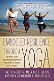 Embodied Resilience through Yoga: 30 Mindful Essays About Finding Empowerment After Addiction, Trauma, Grief, and Loss