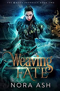 Weaving Fate (The Omega Prophecy Book 2) by [Nora Ash]